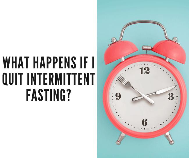 quit intermittent fasting